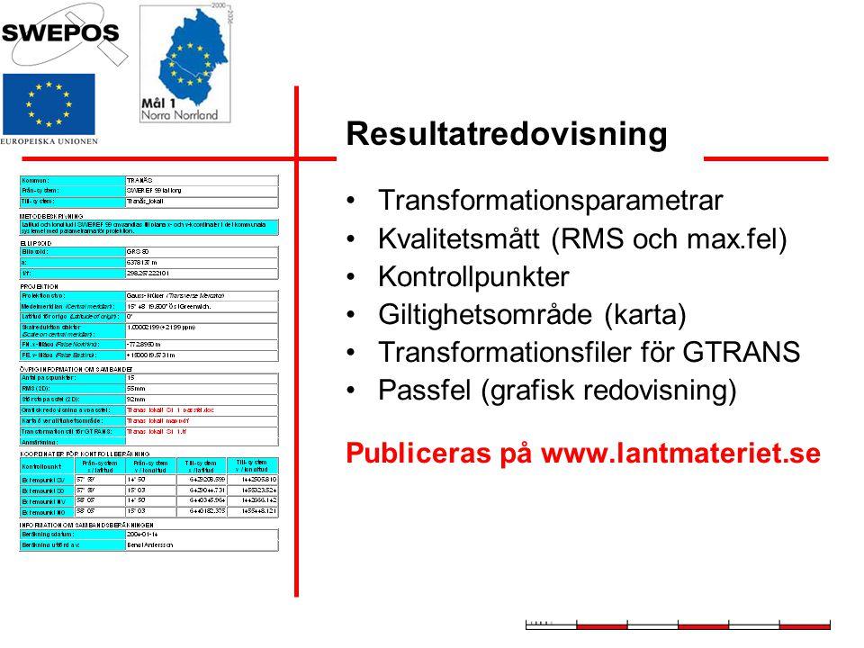 Transformationsparametrar Kvalitetsmått (RMS och max.fel) Kontrollpunkter Giltighetsområde (karta) Transformationsfiler för GTRANS Passfel (grafisk re