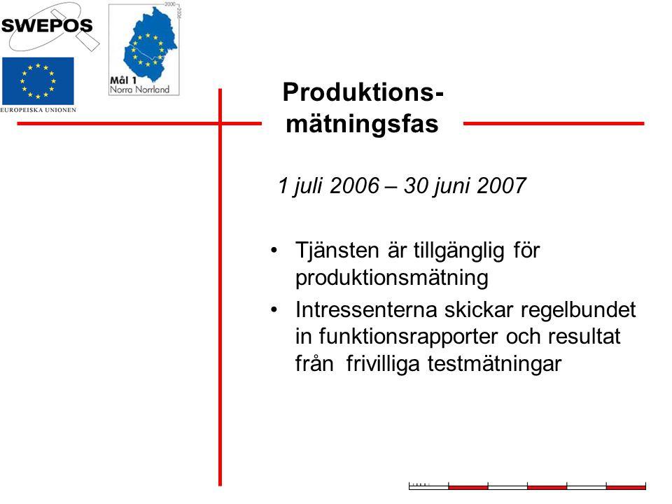 Produktions- mätningsfas 1 juli 2006 – 30 juni 2007 Tjänsten är tillgänglig för produktionsmätning Intressenterna skickar regelbundet in funktionsrapp