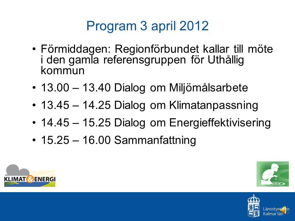 Program 3 april 2012 Förmiddagen: Regionförbundet kallar till möte i den gamla referensgruppen för Uthållig kommun 13.00 – 13.40 Dialog om Miljömålsarbete 13.45 – 14.25 Dialog om Klimatanpassning 14.45 – 15.25 Dialog om Energieffektivisering 15.25 – 16.00 Sammanfattning