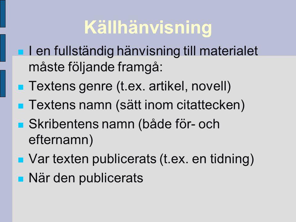 Källhänvisning I en fullständig hänvisning till materialet måste följande framgå: Textens genre (t.ex. artikel, novell) Textens namn (sätt inom citat