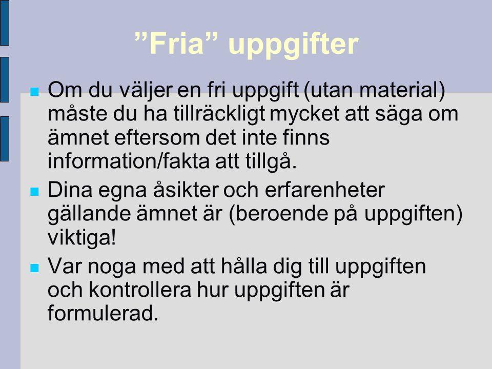 """""""Fria"""" uppgifter Om du väljer en fri uppgift (utan material) måste du ha tillräckligt mycket att säga om ämnet eftersom det inte finns information/fak"""
