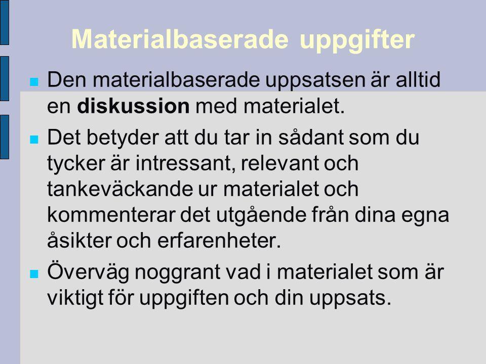 Materialbaserade uppgifter Den materialbaserade uppsatsen är alltid en diskussion med materialet. Det betyder att du tar in sådant som du tycker är in
