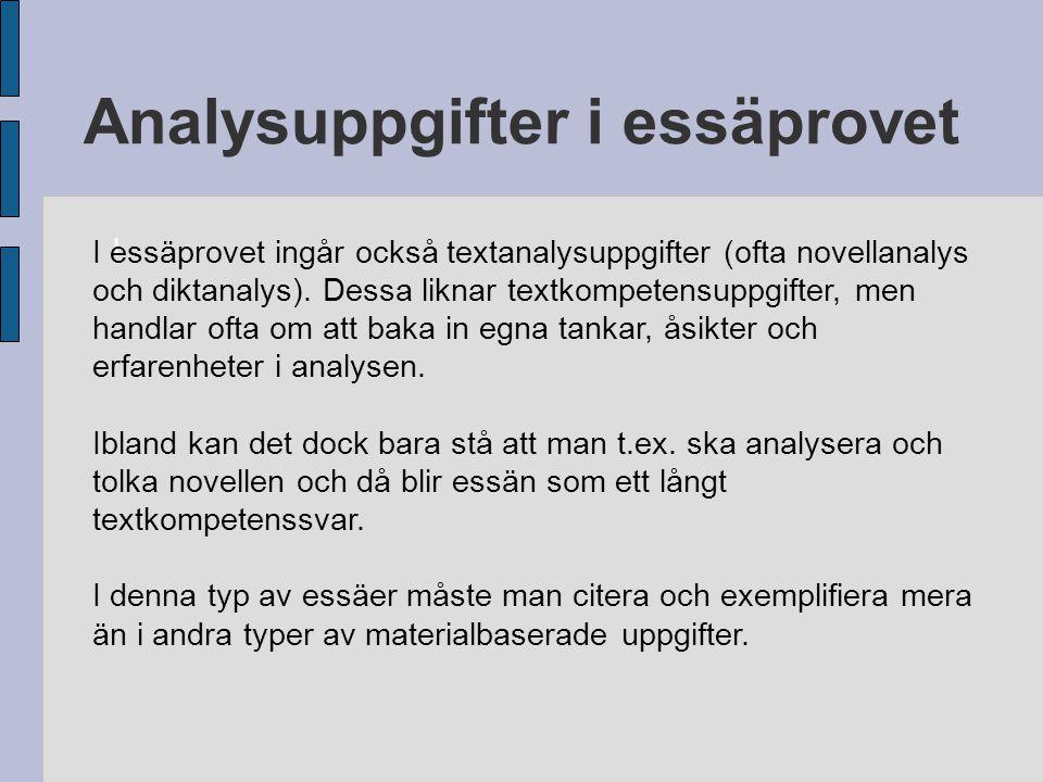 Analysuppgifter i essäprovet I I essäprovet ingår också textanalysuppgifter (ofta novellanalys och diktanalys). Dessa liknar textkompetensuppgifter, m