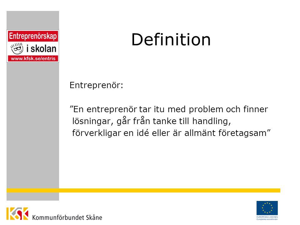Definition Entreprenör: En entreprenör tar itu med problem och finner lösningar, går från tanke till handling, förverkligar en idé eller är allmänt företagsam