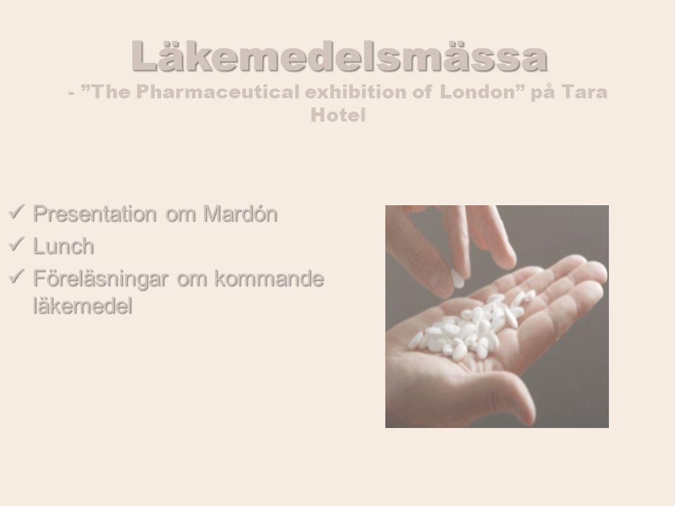 Läkemedelsmässa Läkemedelsmässa - The Pharmaceutical exhibition of London på Tara Hotel Presentation om Mardón Presentation om Mardón Lunch Lunch Föreläsningar om kommande läkemedel Föreläsningar om kommande läkemedel