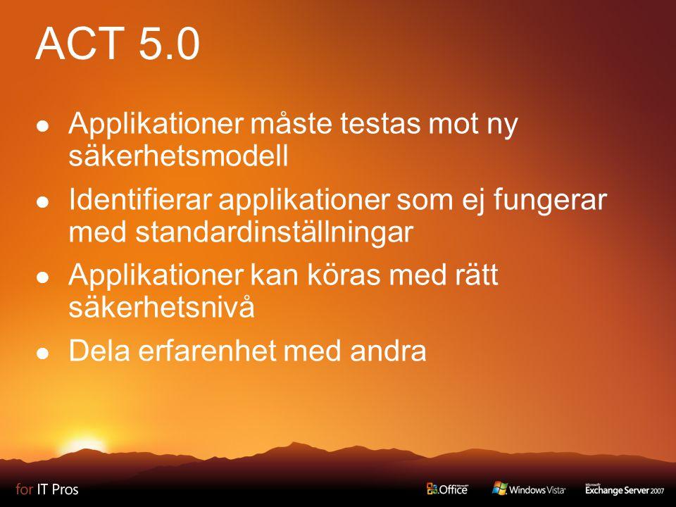 ACT 5.0 Applikationer måste testas mot ny säkerhetsmodell Identifierar applikationer som ej fungerar med standardinställningar Applikationer kan köras med rätt säkerhetsnivå Dela erfarenhet med andra
