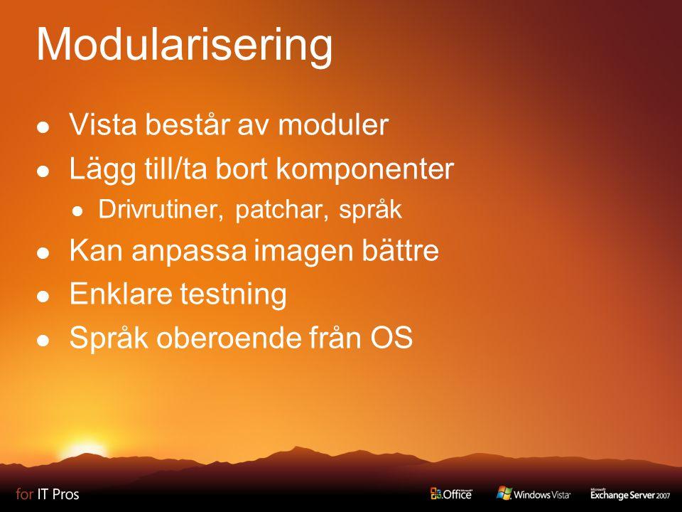 Modularisering Vista består av moduler Lägg till/ta bort komponenter Drivrutiner, patchar, språk Kan anpassa imagen bättre Enklare testning Språk oberoende från OS