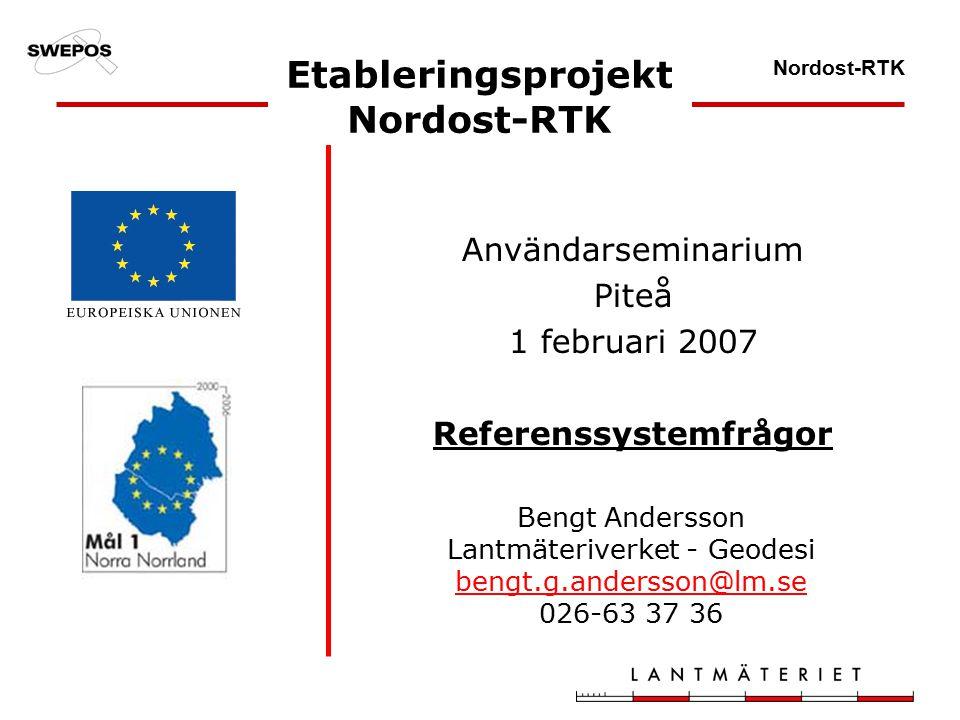 Nordost-RTK Användarseminarium Piteå 1 februari 2007 Referenssystemfrågor Bengt Andersson Lantmäteriverket - Geodesi bengt.g.andersson@lm.se 026-63 37 36 Etableringsprojekt Nordost-RTK