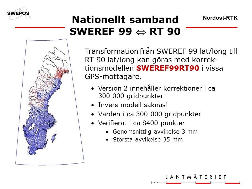 Nordost-RTK Transformation från SWEREF 99 lat/long till RT 90 lat/long kan göras med korrek- tionsmodellen SWEREF99RT90 i vissa GPS-mottagare.