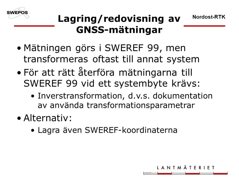 Nordost-RTK Lagring/redovisning av GNSS-mätningar Mätningen görs i SWEREF 99, men transformeras oftast till annat system För att rätt återföra mätningarna till SWEREF 99 vid ett systembyte krävs: Inverstransformation, d.v.s.