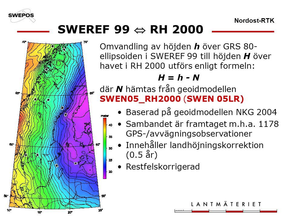 Nordost-RTK Omvandling av höjden h över GRS 80- ellipsoiden i SWEREF 99 till höjden H över havet i RH 2000 utförs enligt formeln: H = h - N där N hämtas från geoidmodellen SWEN05_RH2000 (SWEN 05LR) Baserad på geoidmodellen NKG 2004 Sambandet är framtaget m.h.a.