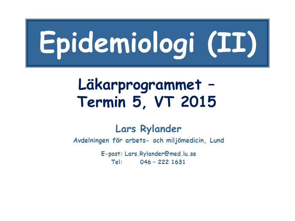 Läkarprogrammet – Termin 5, VT 2015 Lars Rylander Avdelningen för arbets- och miljömedicin, Lund E-post: Lars.Rylander@med.lu.se Tel: 046 – 222 1631 E