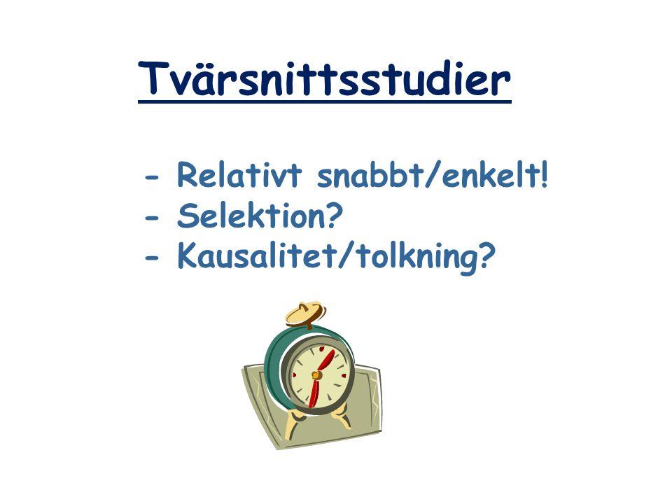 Tvärsnittsstudier - Relativt snabbt/enkelt! - Selektion? - Kausalitet/tolkning?