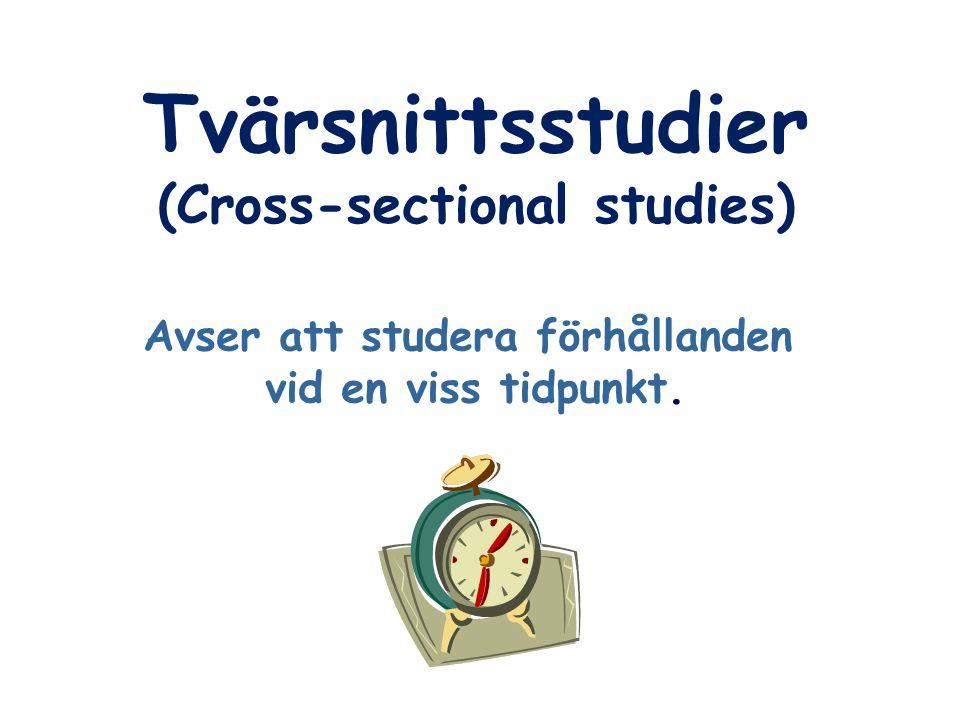 (Cross-sectional studies) Avser att studera förhållanden vid en viss tidpunkt.