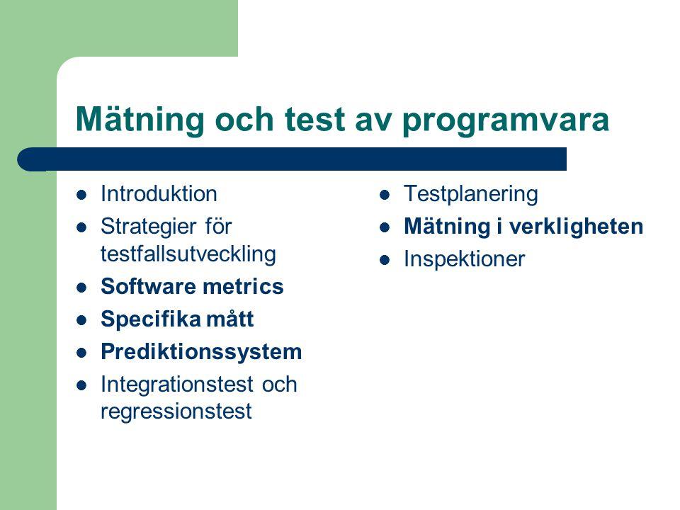 Mätning och test av programvara Introduktion Strategier för testfallsutveckling Software metrics Specifika mått Prediktionssystem Integrationstest och regressionstest Testplanering Mätning i verkligheten Inspektioner