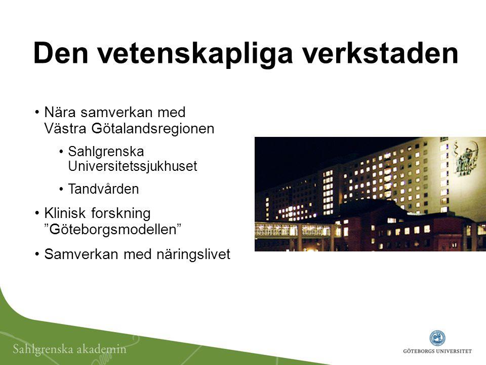 Den vetenskapliga verkstaden Nära samverkan med Västra Götalandsregionen Sahlgrenska Universitetssjukhuset Tandvården Klinisk forskning Göteborgsmodellen Samverkan med näringslivet