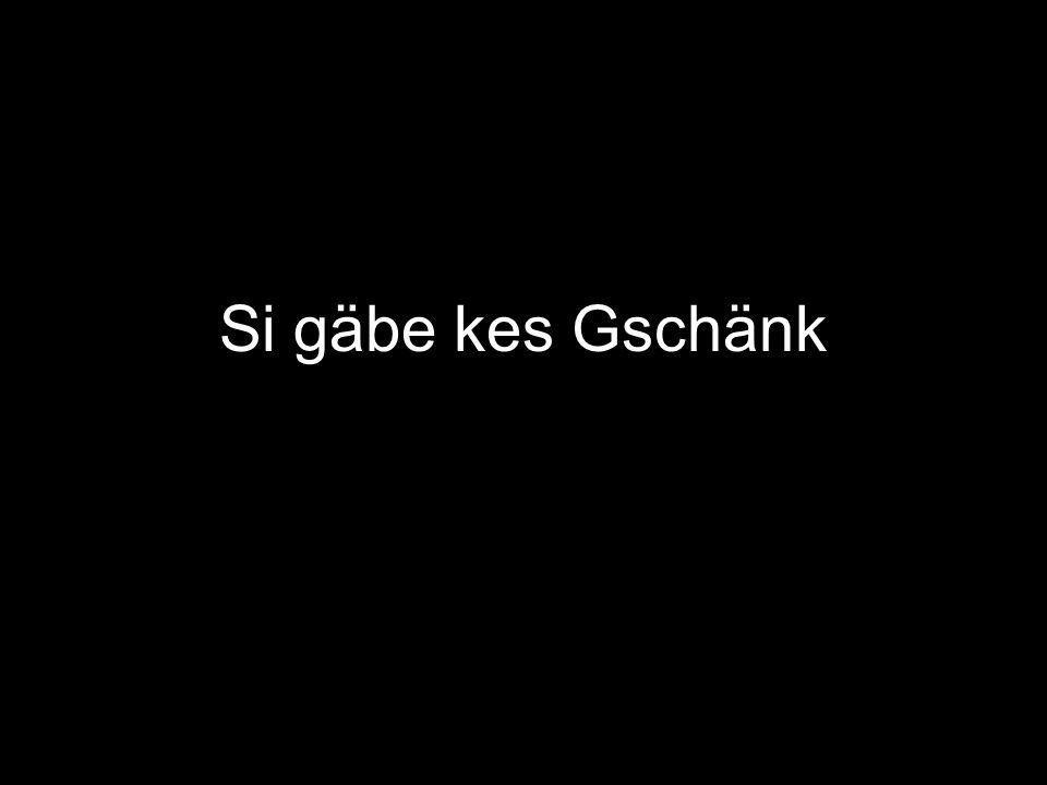 Si gäbe kes Gschänk