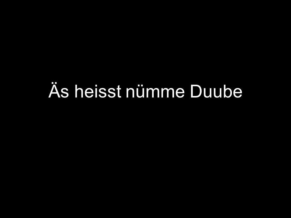 Äs heisst nümme Duube