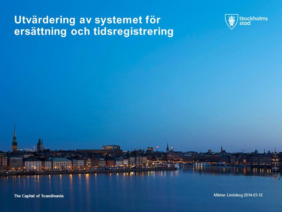 The Capital of Scandinavia Utvärdering av systemet för ersättning och tidsregistrering Mårten Lindskog 2014-03-12