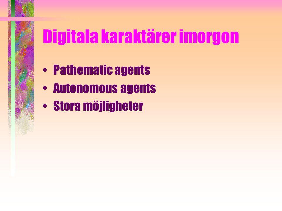 Digitala karaktärer imorgon Pathematic agents Autonomous agents Stora möjligheter