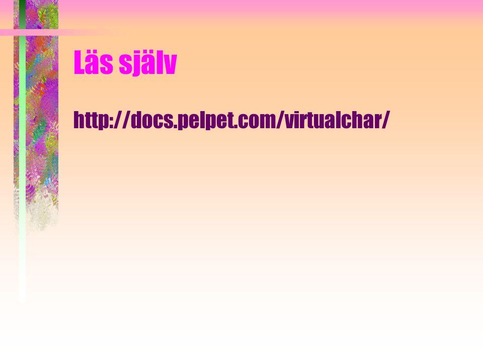 Läs själv http://docs.pelpet.com/virtualchar/