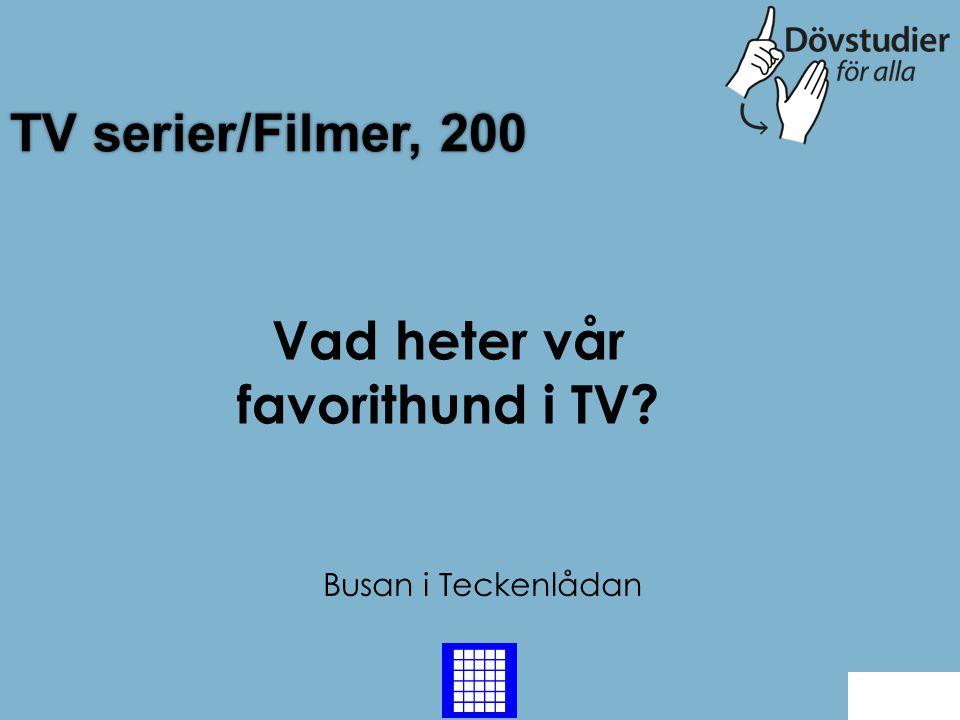 TV serier/Filmer, 200 Busan i Teckenlådan Back Vad heter vår favorithund i TV?