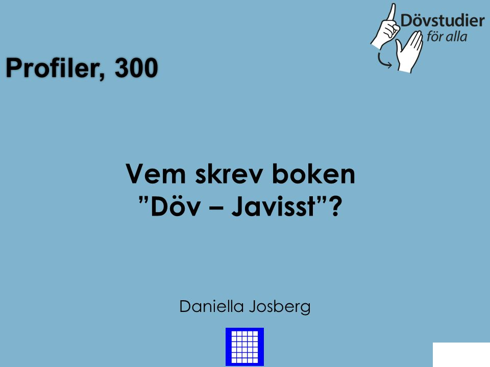 "Profiler, 300 Daniella Josberg Back Vem skrev boken ""Döv – Javisst""?"
