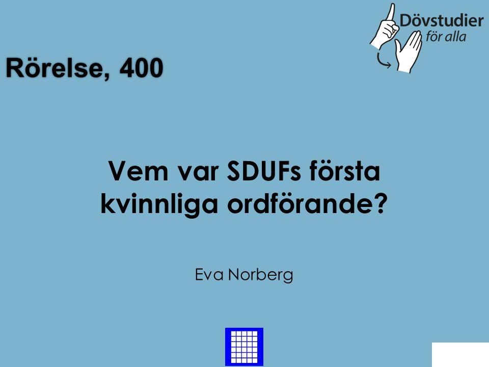 Rörelse, 400 Eva Norberg Back Vem var SDUFs första kvinnliga ordförande?