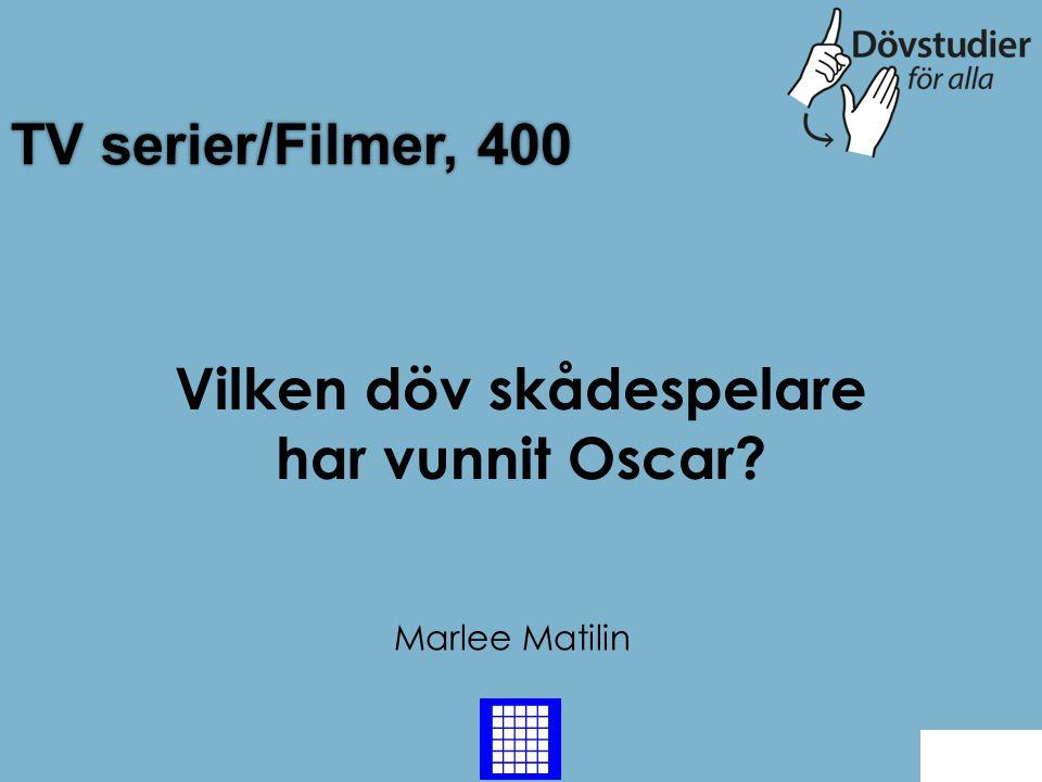 TV serier/Filmer, 400 Marlee Matilin Back Vilken döv skådespelare har vunnit Oscar?