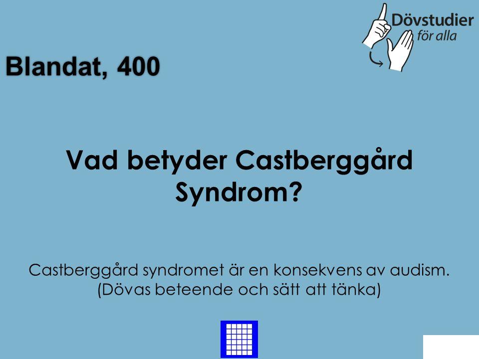 Blandat, 400 Castberggård syndromet är en konsekvens av audism. (Dövas beteende och sätt att tänka) Back Vad betyder Castberggård Syndrom?