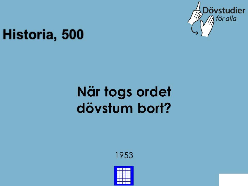Historia, 500 1953 Back När togs ordet dövstum bort?