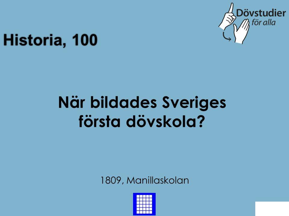 Historia, 100 1809, Manillaskolan Back När bildades Sveriges första dövskola?