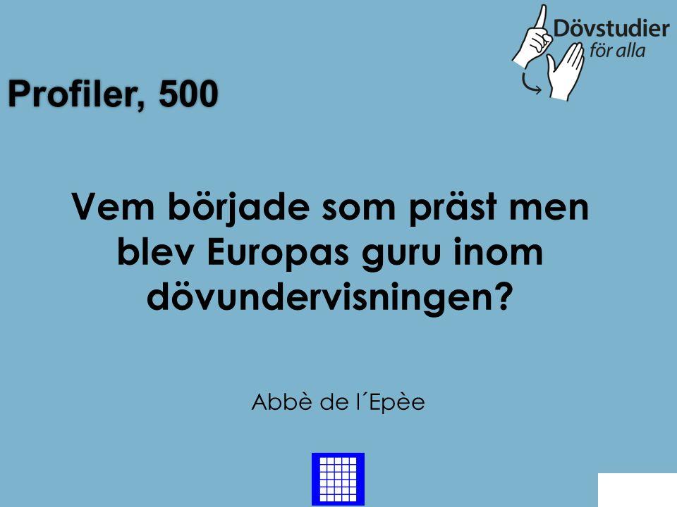 Profiler, 500 Abbè de l´Epèe Back Vem började som präst men blev Europas guru inom dövundervisningen?