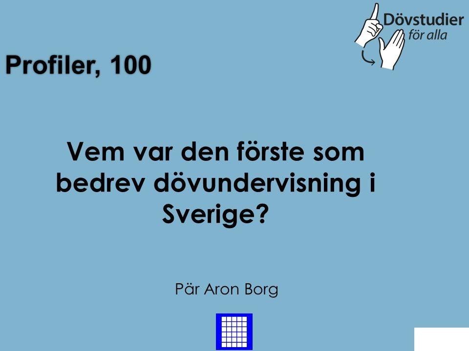 Profiler, 100 Pär Aron Borg Back Vem var den förste som bedrev dövundervisning i Sverige?