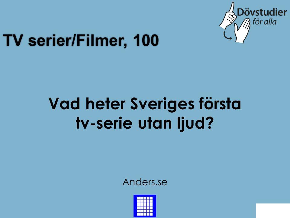TV serier/Filmer, 100 Anders.se Back Vad heter Sveriges första tv-serie utan ljud?