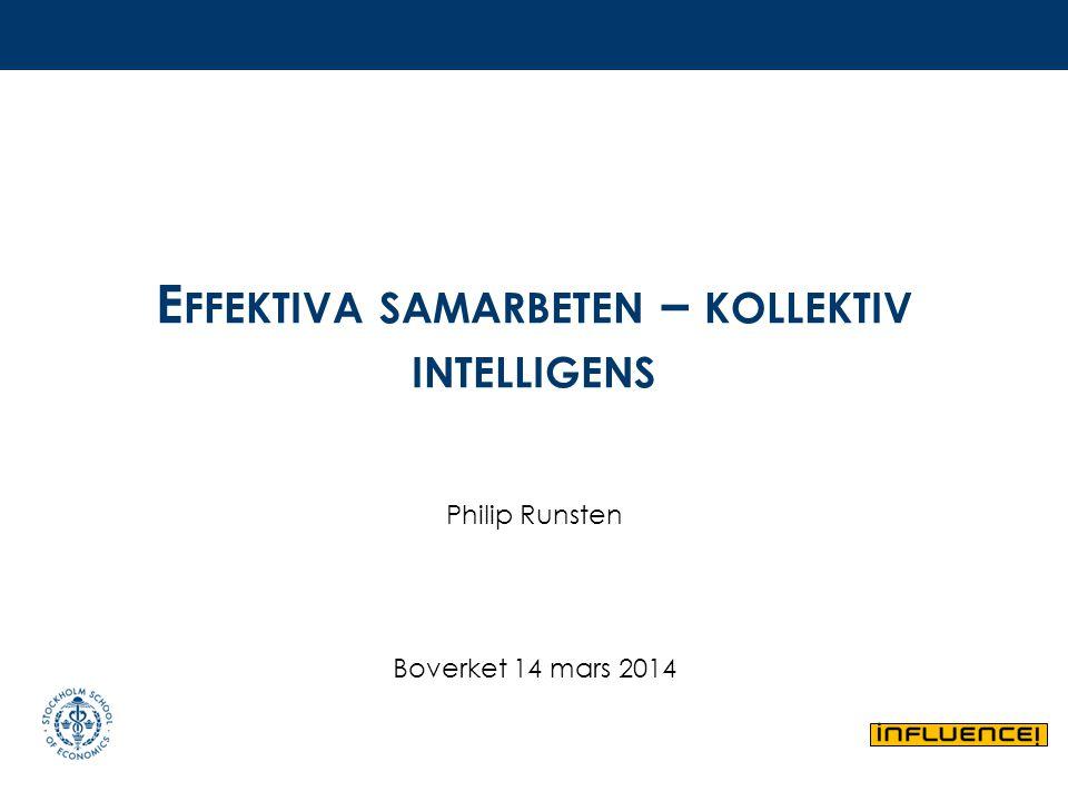 E FFEKTIVA SAMARBETEN – KOLLEKTIV INTELLIGENS Philip Runsten Boverket 14 mars 2014