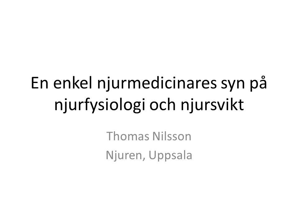En enkel njurmedicinares syn på njurfysiologi och njursvikt Thomas Nilsson Njuren, Uppsala