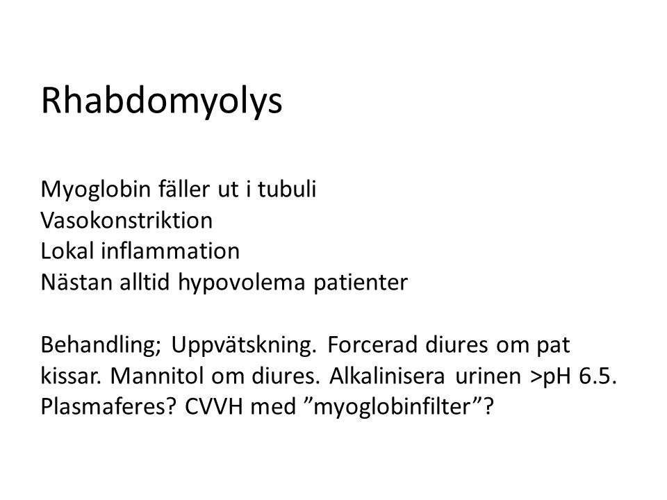 Rhabdomyolys Myoglobin fäller ut i tubuli Vasokonstriktion Lokal inflammation Nästan alltid hypovolema patienter Behandling; Uppvätskning. Forcerad di