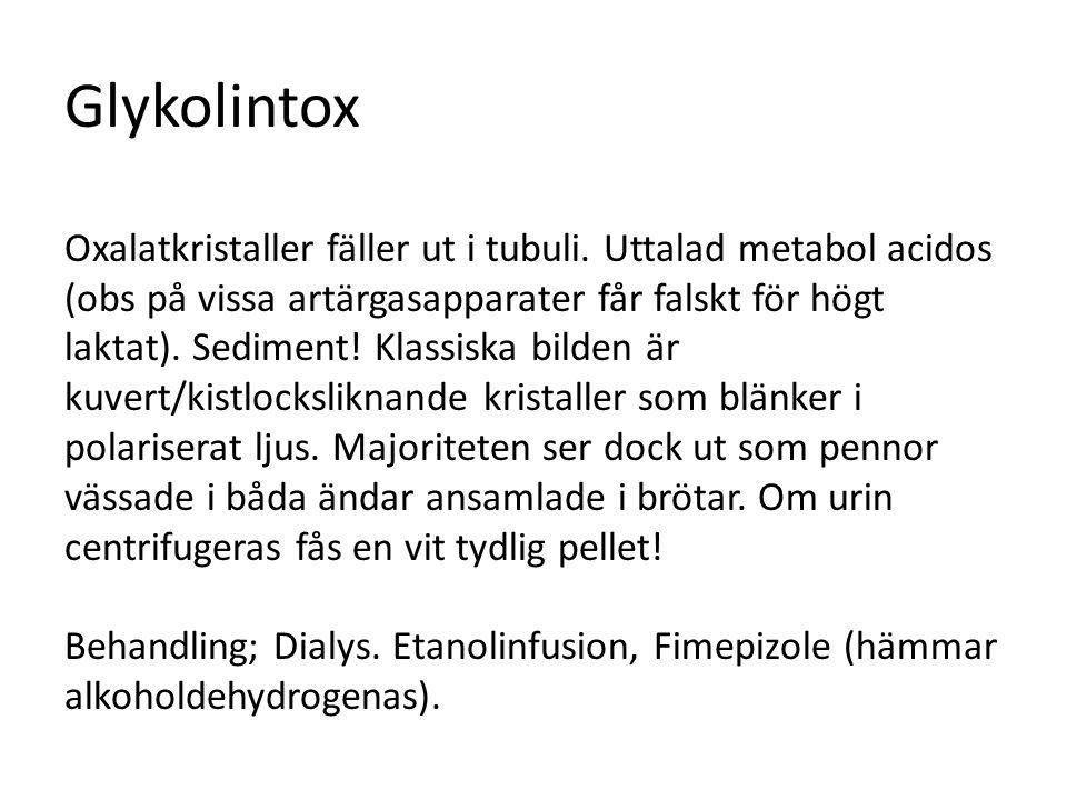 Glykolintox Oxalatkristaller fäller ut i tubuli. Uttalad metabol acidos (obs på vissa artärgasapparater får falskt för högt laktat). Sediment! Klassis