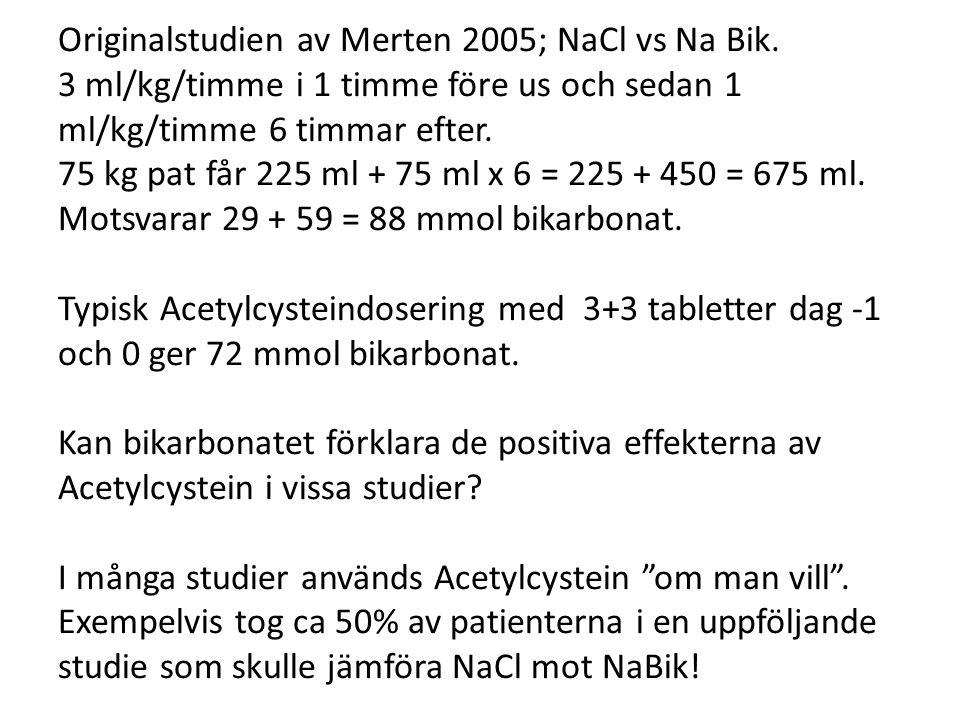 Originalstudien av Merten 2005; NaCl vs Na Bik. 3 ml/kg/timme i 1 timme före us och sedan 1 ml/kg/timme 6 timmar efter. 75 kg pat får 225 ml + 75 ml x