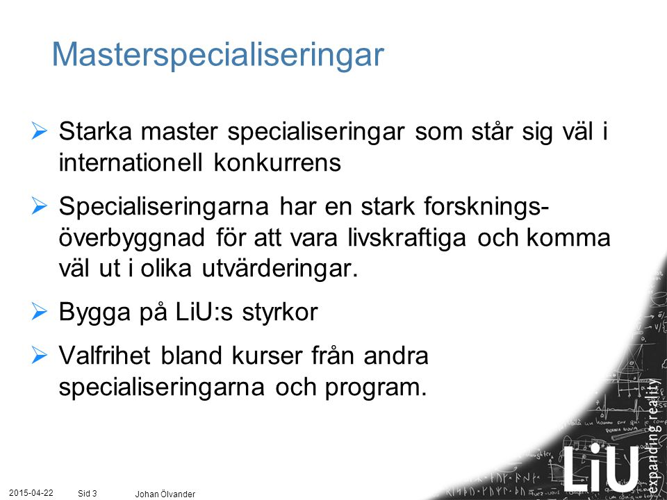 2015-04-22 Johan Ölvander Sid 3 Masterspecialiseringar  Starka master specialiseringar som står sig väl i internationell konkurrens  Specialiseringa