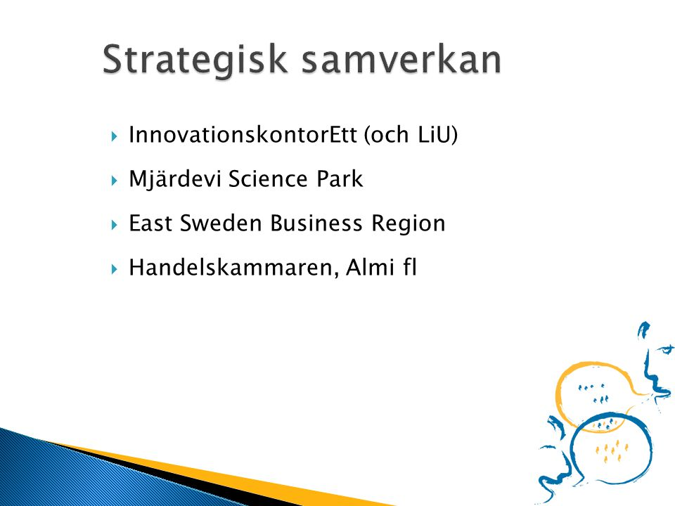  InnovationskontorEtt (och LiU)  Mjärdevi Science Park  East Sweden Business Region  Handelskammaren, Almi fl