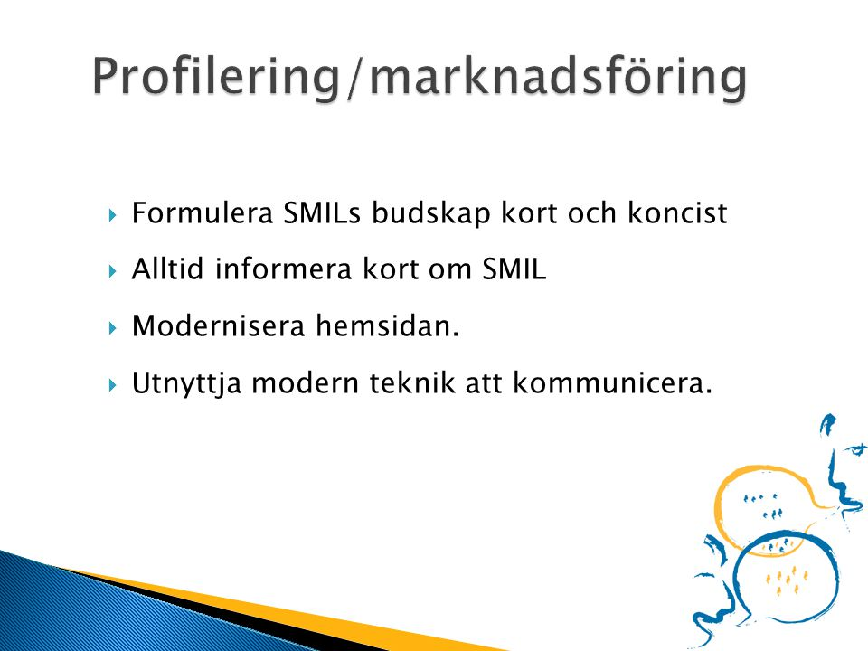  Formulera SMILs budskap kort och koncist  Alltid informera kort om SMIL  Modernisera hemsidan.