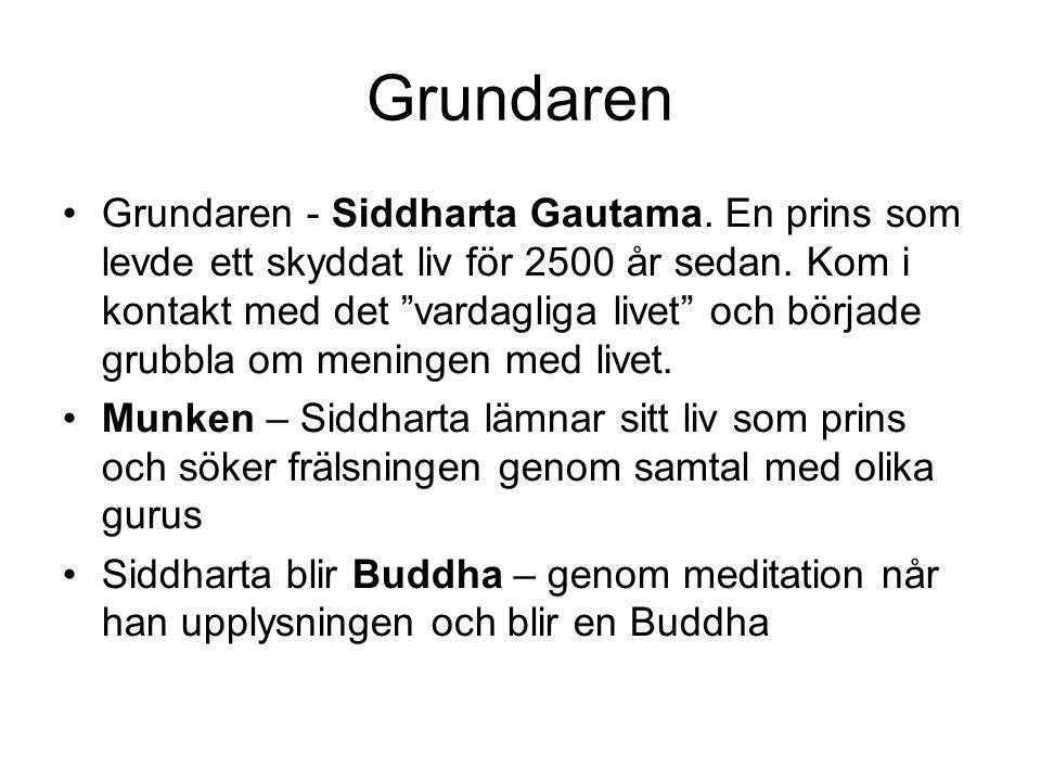 """Grundaren Grundaren - Siddharta Gautama. En prins som levde ett skyddat liv för 2500 år sedan. Kom i kontakt med det """"vardagliga livet"""" och började gr"""
