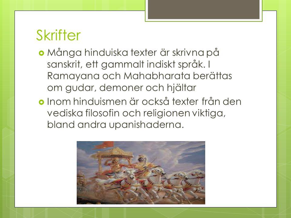 Skrifter  Många hinduiska texter är skrivna på sanskrit, ett gammalt indiskt språk. I Ramayana och Mahabharata berättas om gudar, demoner och hjältar
