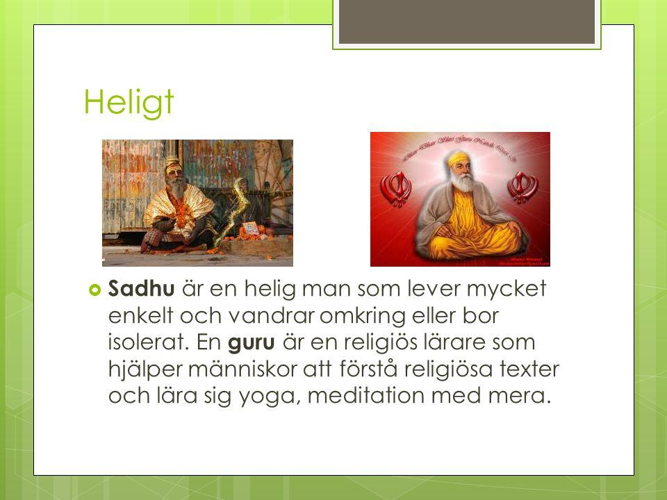 Heligt  Sadhu är en helig man som lever mycket enkelt och vandrar omkring eller bor isolerat. En guru är en religiös lärare som hjälper människor att