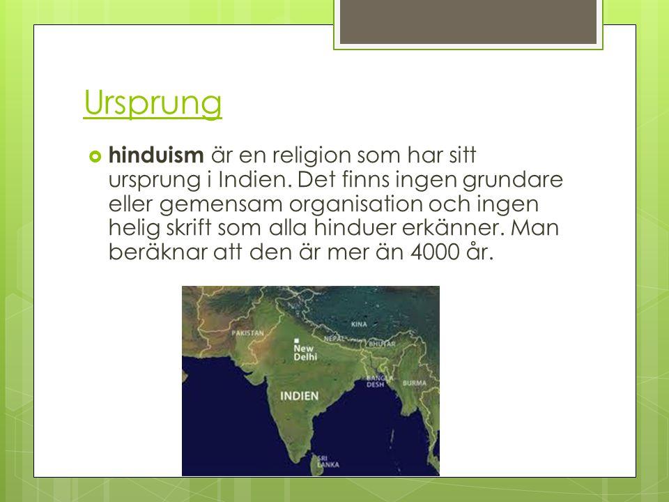 Ursprung  hinduism är en religion som har sitt ursprung i Indien. Det finns ingen grundare eller gemensam organisation och ingen helig skrift som all