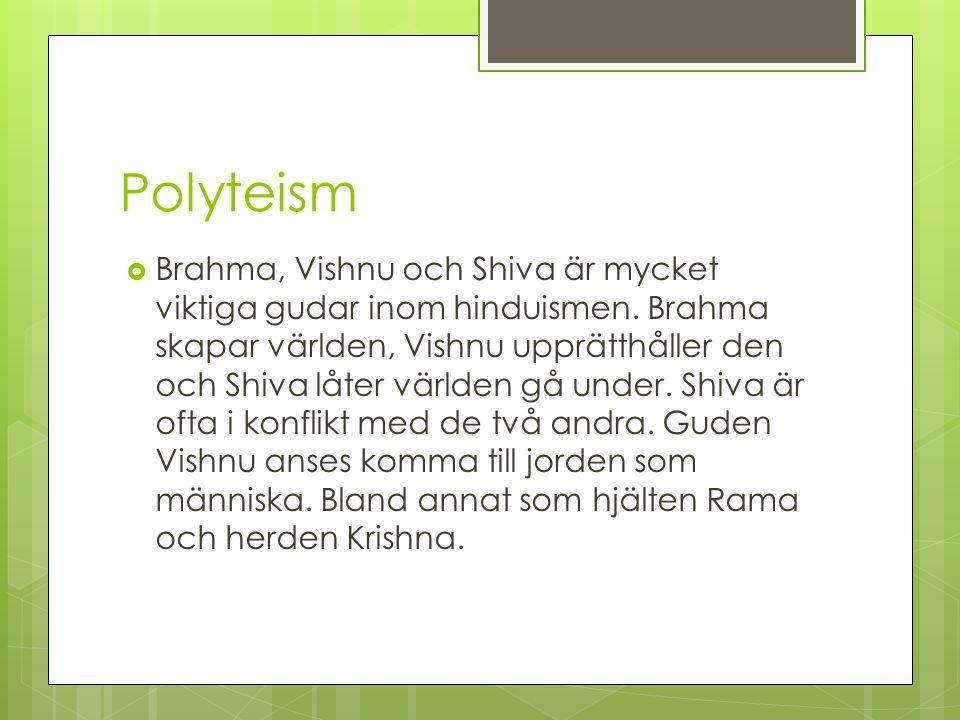 Polyteism  Brahma, Vishnu och Shiva är mycket viktiga gudar inom hinduismen. Brahma skapar världen, Vishnu upprätthåller den och Shiva låter världen