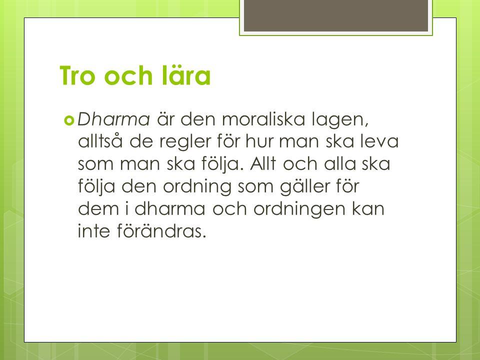 Tro och lära  Dharma är den moraliska lagen, alltså de regler för hur man ska leva som man ska följa. Allt och alla ska följa den ordning som gäller