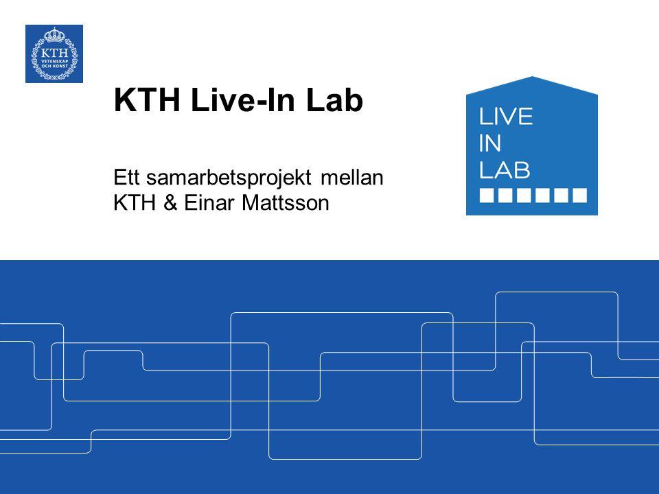 KTH Live-In Lab Ett samarbetsprojekt mellan KTH & Einar Mattsson